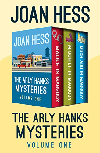The Arly Hanks Mysteries Volume One: Malice in Maggody, Mischief in Maggody, and Much Ado in Maggody by [Hess, Joan]