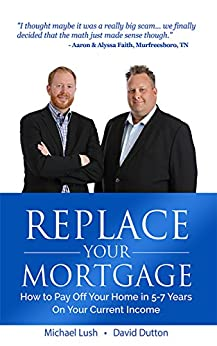 Amazon.com: Replace Your Mortgage: How to Pay Off Your Home in 5-7 Years on Your Current Income ...