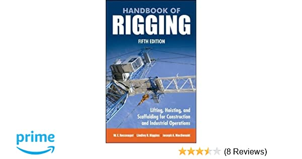 Handbook of rigging for construction and industrial operations handbook of rigging for construction and industrial operations joseph a macdonald w a rossnagel lindley r higgins 8601400052402 amazon books fandeluxe Choice Image