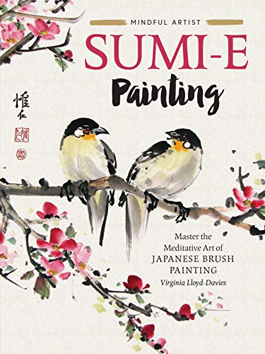 Mindful Artist: Sumi-e Painting: Master the meditative art of Japanese brush painting (Artists Paintings Floral)