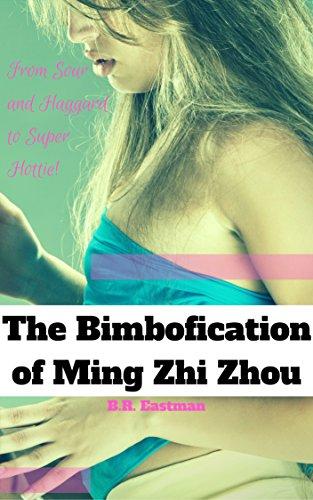 The Bimbofication of Ming Zhi Zhou: From Sour and Haggard to Super Hottie!  (The Bimbofication of Woman Book 21)