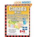 Canada Maps, Canadian Provinces, Territories and Flags Coloring Book: Blank, Outline and Detailed Maps for Coloring, Marketing and Education (World of Maps) (Volume 6)