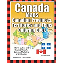 Canada Maps, Canadian Provinces, Territories and Flags Coloring Book: Blank, Outline and Detailed Maps for Coloring, Marketing and Education