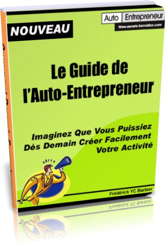 Le guide de l'auto-entrepreneur (Secrets de formation) (French Edition)