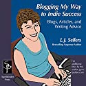 Blogging My Way to Indie Success: Blogs, Articles, & Writing Advice Audiobook by L.J. Sellers Narrated by Clare Feighan