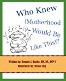 Who Knew (Motherhood Would Be Like This)?, Bonnie Burke, 0595399576