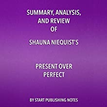 Summary, Analysis, and Review of Shauna Niequist's Present over Perfect Audiobook by  Start Publishing Notes Narrated by Michael Gilboe
