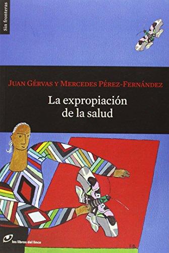 Descargar Libro La Expropiación De La Salud Juan Gérvas