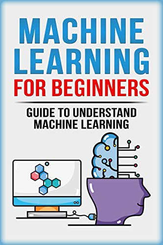 Machine Learning For Beginners: Guide To Understand Machine Learning (Machine Learning, Neural Networks, Artificial Intelligence, Deep Learning) by [Kinsey, Matthew]