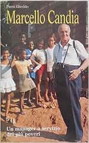 Marcello Candia: Un manager a servizio dei piu poveri
