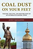 Coal Dust on Your Feet : The Rise, Decline, and Restoration of an Anthracite Mining Town, MacGaffey, Janet, 1611486874