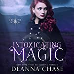 Intoxicating Magic : Crescent City Fae, Book 3 | Deanna Chase