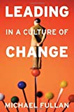 Leading in a Culture of Change by Michael Fullan (20-Feb-2007) Paperback