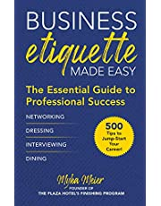 Business Etiquette Made Easy: The Essential Guide to Professional Success
