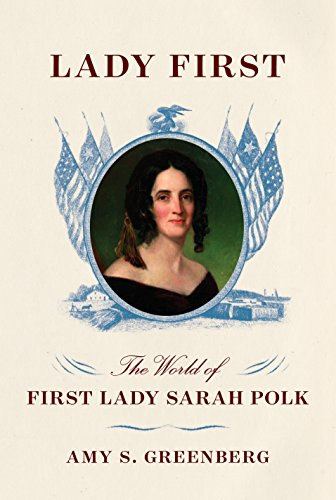 Lady First: The World of First Lady Sarah Polk by [Greenberg, Amy S.]