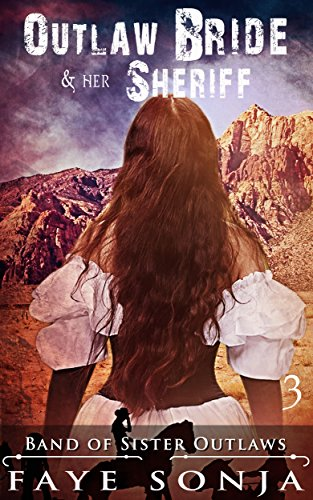 The Outlaw Bride & Her Sheriff (Band of Sister Outlaws Book3) by [Sonja