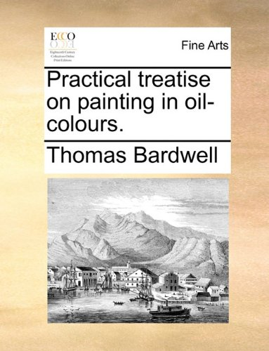 Practical treatise on painting in oil-colours. pdf epub