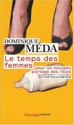 Le temps des femmes : Pour un nouveau partage des rôles Poche – 28 février 2008 Dominique Méda Flammarion 2081212986 749782081212985