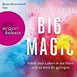 Big Magic: Nimm dein Leben in die Hand und es wird dir gelingen | Elizabeth Gilbert