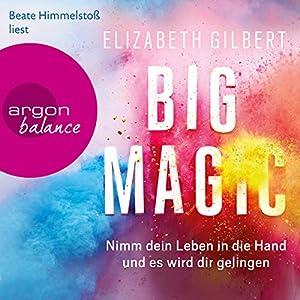 Big Magic: Nimm dein Leben in die Hand und es wird dir gelingen Hörbuch