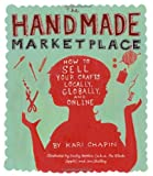 img - for The Handmade Marketplace: How to Sell Your Crafts Locally, Globally, and On-Line by Kari Chapin (2010-02-27) book / textbook / text book