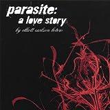 Parasite-A Love Story by Elliott Carlson Botero