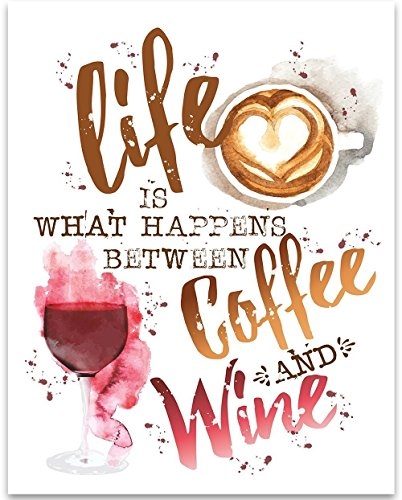 Life Is What Happens Between Coffee and Wine - 11x14 Unframed Typography Art Print - Great Coffee Shop/Bar Decor ()
