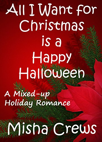 All I Want for Christmas is a Happy Halloween: A Short Holiday Romance