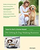 How to Start a Home-Based Pet-Sitting and Dog-Walking Business, Cathy Vaughan, 0762760834