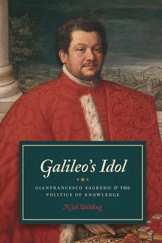 Galileo's Idol: Gianfrancesco Sagredo and the Politics of Knowledge by Wilding Nick (2014-11-27) Hardcover
