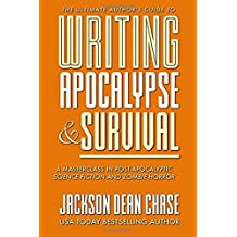 Writing Apocalypse and Survival: A Masterclass in Post-Apocalyptic Science Fiction and Zombie Horror (The Ultimate Author's Guide) (Volume 4)