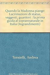 Quando la Madonna piange: Lacrimazioni di statue, veggenti, guaritori : la prima guida al soprannaturale in Italia (Ingrandimenti)