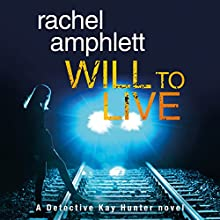 Will to Live: Detective Kay Hunter, Book 2 Audiobook by Rachel Amphlett Narrated by Alison Campbell
