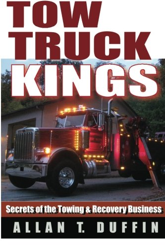 Tow Truck Kings: Secrets of the Towing & Recovery Business - Wrecker Service Truck
