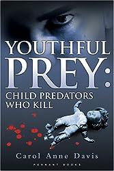 Youthful Prey: Child Predators Who Kill: 1