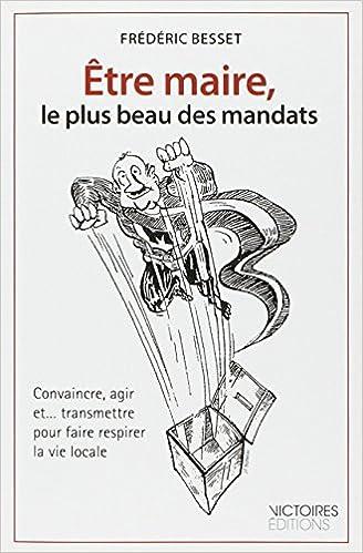 Livres électroniques téléchargement gratuit Être maire, le plus beau des mandats by Frédéric Besset PDF FB2 iBook