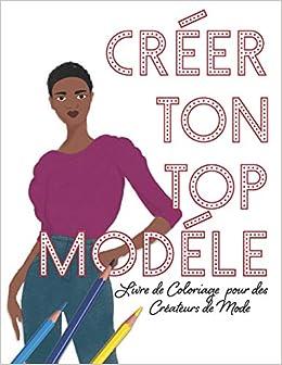 Creer Ton Top Modele Livre De Coloriage Pour Des Createurs De Mode French Edition Lovable Duck Sketchbooks 9781098842611 Amazon Com Books
