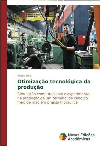 Otimização tecnológica da produção: Simulação computacional e experimental na produção de um terminal do cabo do freio de mão em prensa hidráulica (Portuguese Edition)