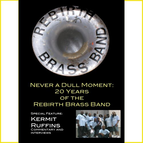 Rebirth Brass Band: Never a Dull Moment: 20 Years of Rebirth by Whirling Brass Music: Rebirth Brass Band