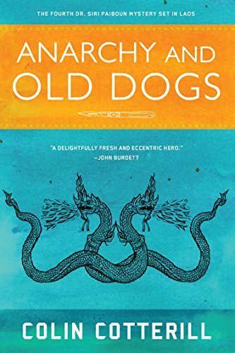 Anarchy and Old Dogs (A Dr. Siri Paiboun Mystery) ()