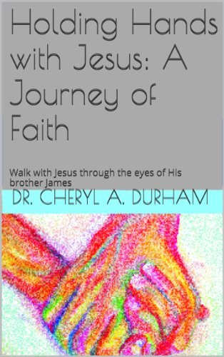 Holding Hands with Jesus: A Journey of Faith: Walk with Jesus through the eyes of His brother James