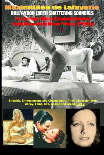 Hollywood's Earth Shattering Scandals: The infamous, villains, nymphomaniacs and shady character in motion pictures. 8th Edition. Book/Part 2. (Showbiz Entertainment And Cinema Stars obsession -