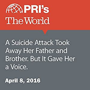A Suicide Attack Took Away Her Father and Brother. But It Gave Her a Voice.