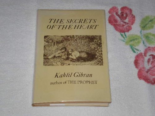The secrets of the heart;: A special selection, Gibran, Kahlil