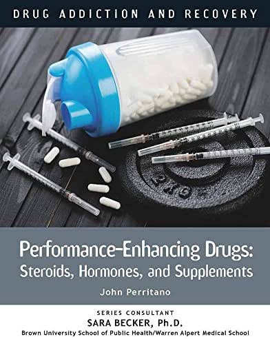 Performance-Enhancing Drugs: Steroids, Hormones, and Supplements (Drug Addiction and Recovery)
