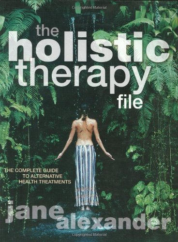 Read Online The Holistic Therapy File: The Complete Guide to Alternative Health Treatments PDF