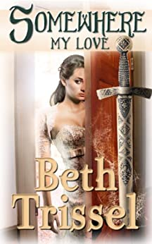 SOMEWHERE MY LOVE (Somewhere in Time Book 1) by [Trissel, Beth]