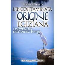 L'incontaminata origine egiziana: L'importanza dell'antico Egitto (Italian Edition)