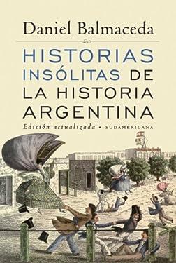 Historias insólitas de la historia argentina (Edición Actualizada) (Spanish Edition)