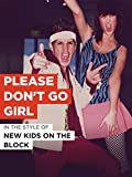 Please Don't Go Girl in the Style of 'New Kids On The Block'